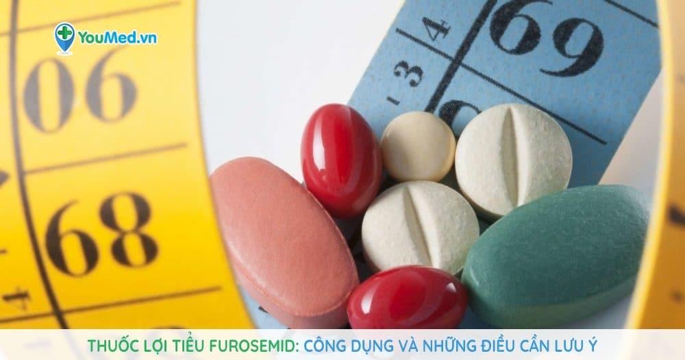 Thuốc lợi tiểu Furosemid - Công dụng và những điều cần lưu ý