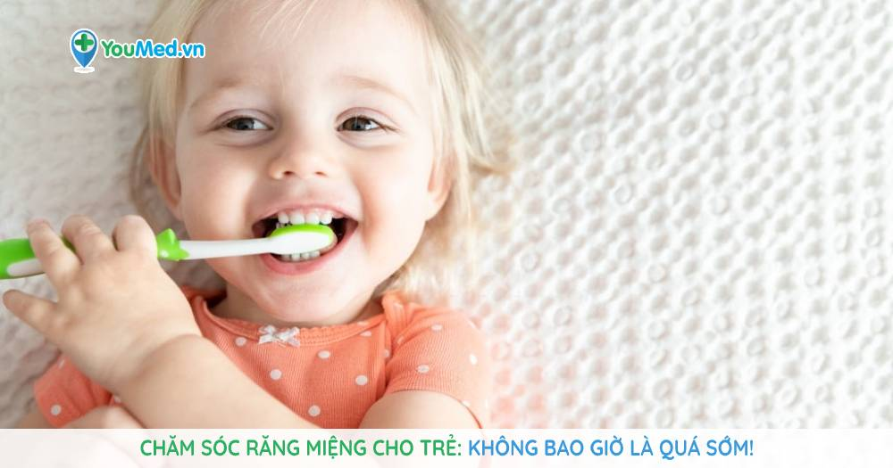 Chăm sóc răng miệng cho trẻ sơ sinh: Không bao giờ là quá sớm!