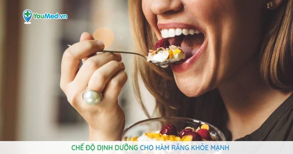 Chế độ dinh dưỡng cho hàm răng khoẻ mạnh