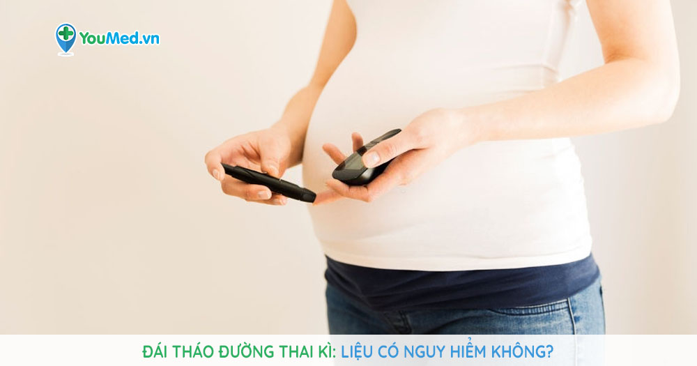 Đái tháo đường thai kì: Liệu có nguy hiểm không?