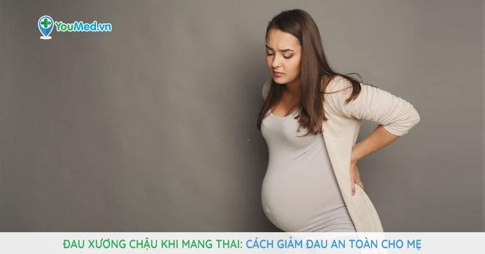 Đau xương chậu khi mang thai: Cách giảm đau an toàn cho mẹ