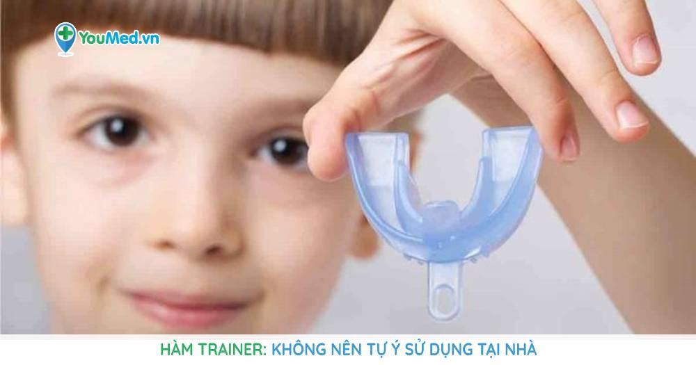 Hàm trainer: Không nên tự ý sử dụng tại nhà