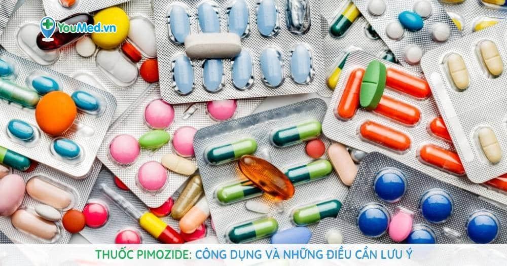 Thuốc Pimozide: Công dụng và những điều cần lưu ý