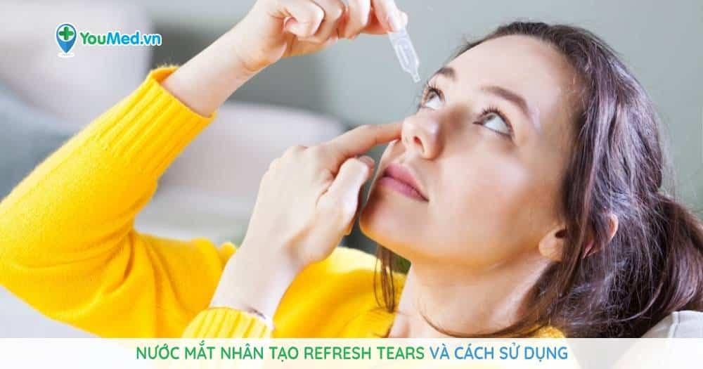 Nước mắt nhân tạo Refresh Tears và cách sử dụng