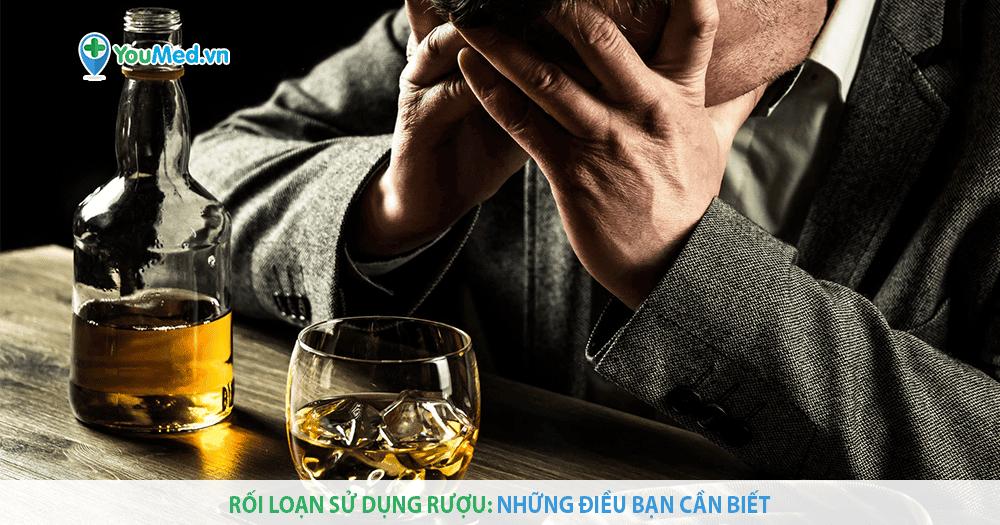 Rối loạn sử dụng rượu: Những điều bạn cần biết!