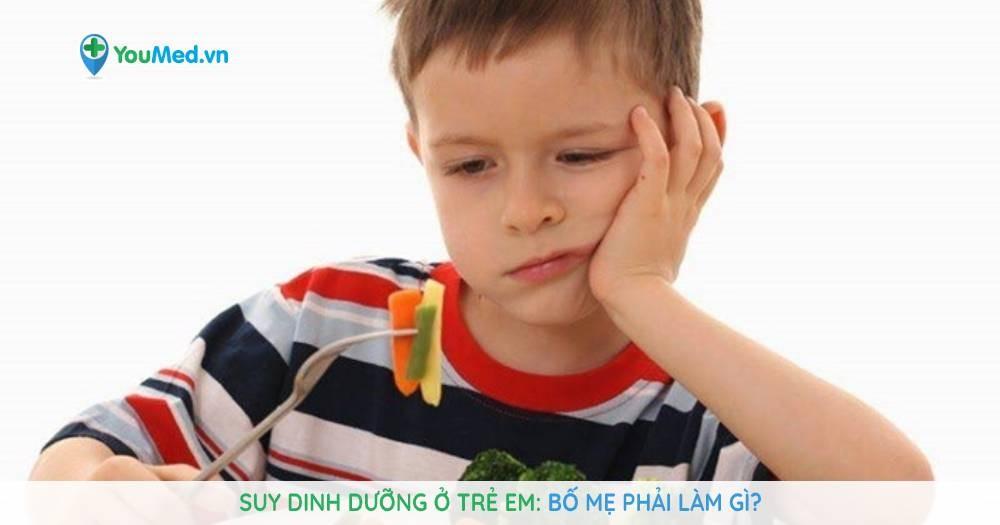 Suy dinh dưỡng ở trẻ: Bố mẹ phải làm gì?