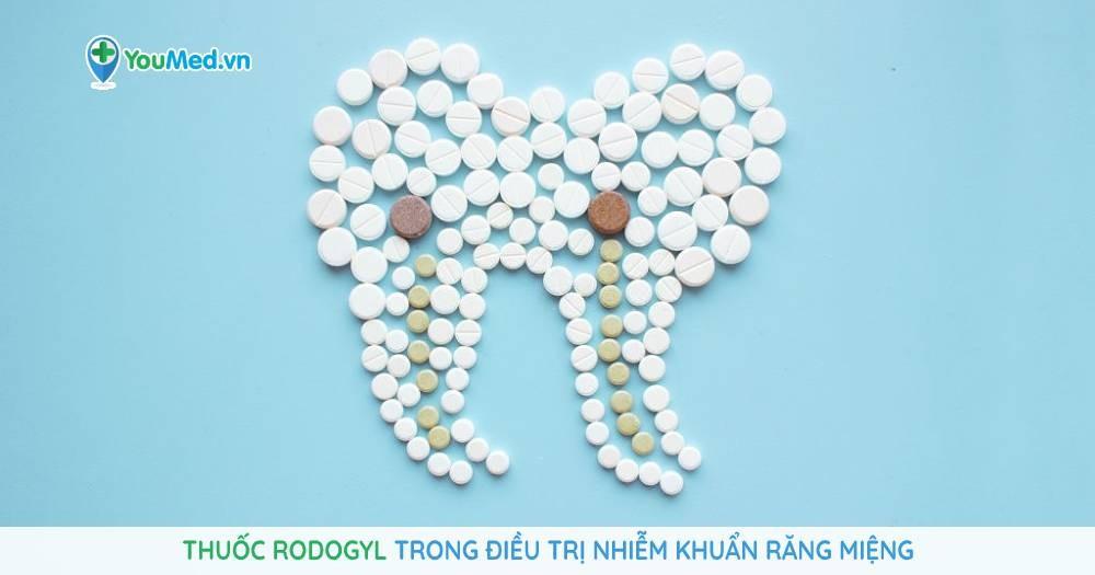 thuốc rodogyl trong điều trị nhiễm khuẩn răng miệng