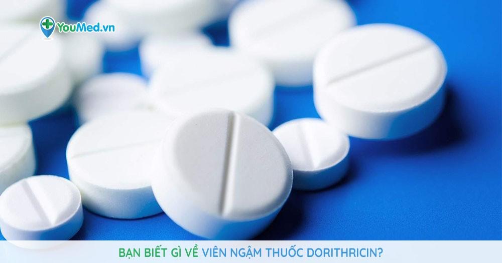 Bạn biết gì về viên ngậm thuốc Dorithricin?