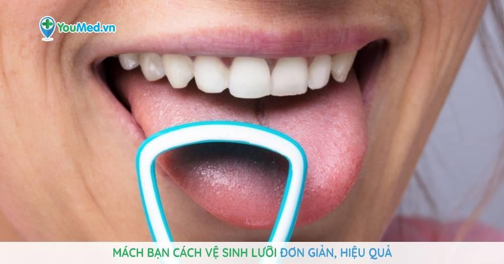 Mách bạn cách vệ sinh lưỡi đơn giản, hiệu quả