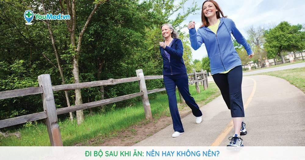 Đi bộ sau khi ăn - Nên hay không nên