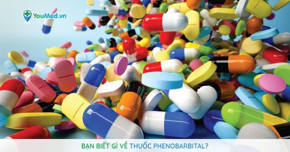 Bạn biết gì về thuốc Phenobarbital
