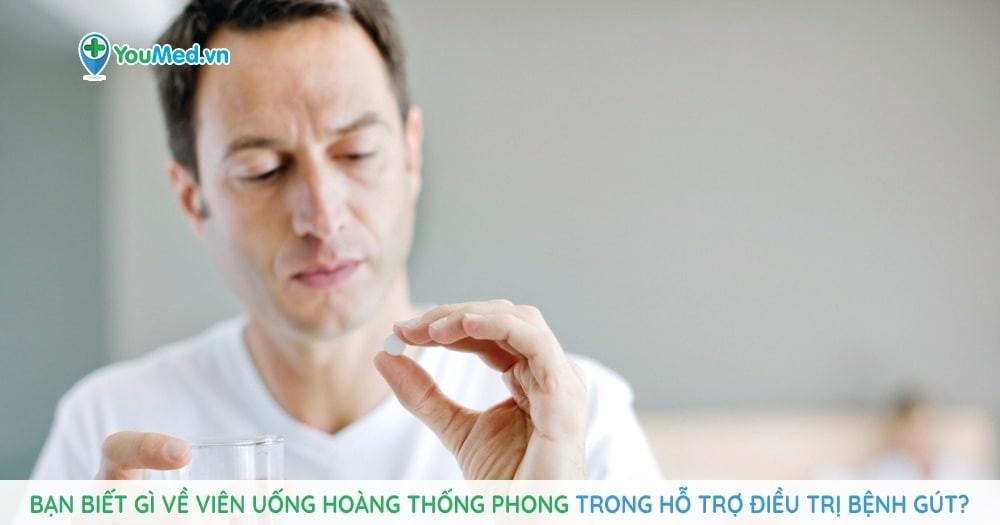 Bạn biết gì về viên uống Hoàng Thống Phong trong hỗ trợ điều trị bệnh Gút?