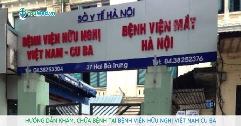 Hướng dẫn khám, chữa bệnh tại Bệnh viện Hữu Nghị Việt Nam Cu Ba