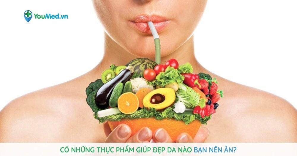 Có những thực phẩm giúp đẹp da nào bạn nên ăn?