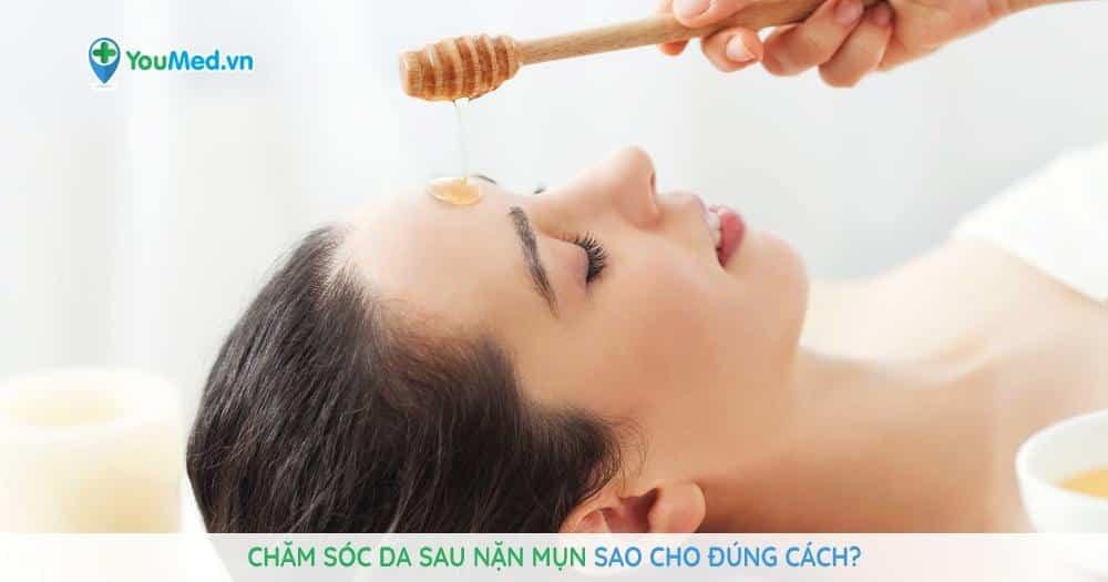 Chăm sóc da sau nặn mụn sao cho đúng cách?