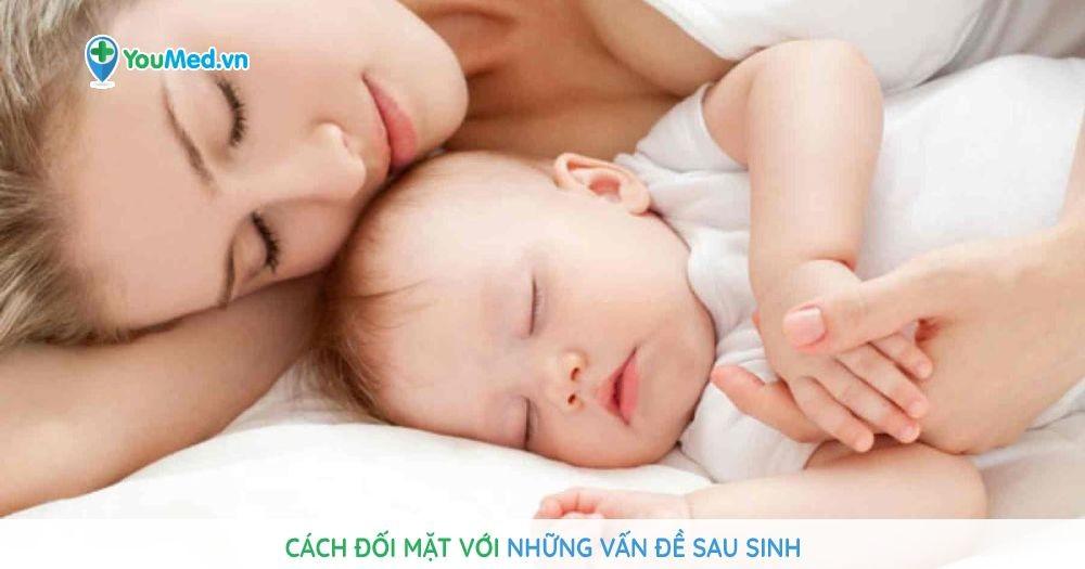 Cách đối mặt với những vấn đề sau sinh