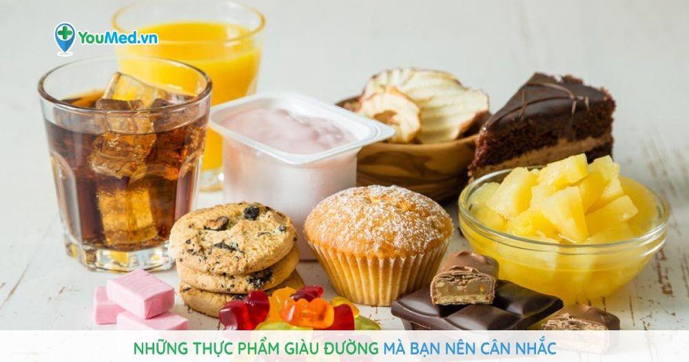 Những thực phẩm giàu đường mà bạn nên cân nhắc