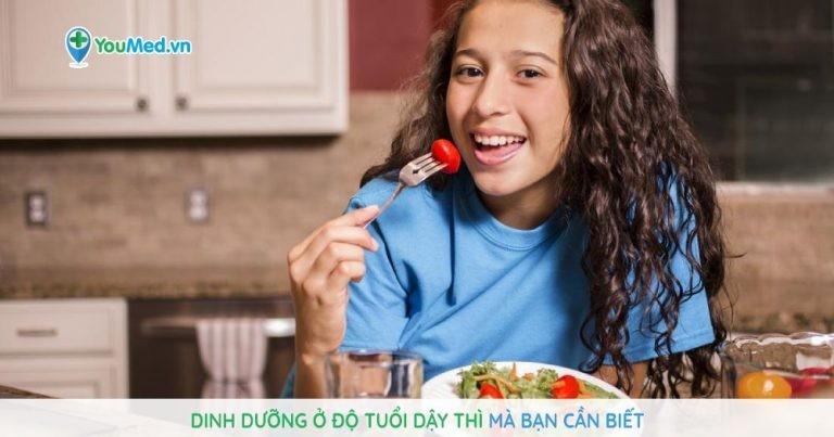 Dinh dưỡng ở độ tuổi dậy thì mà bạn cần biết