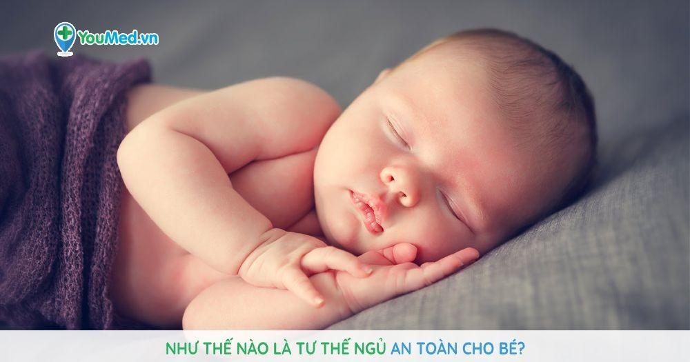 Như thế nào là tư thế ngủ an toàn cho bé?