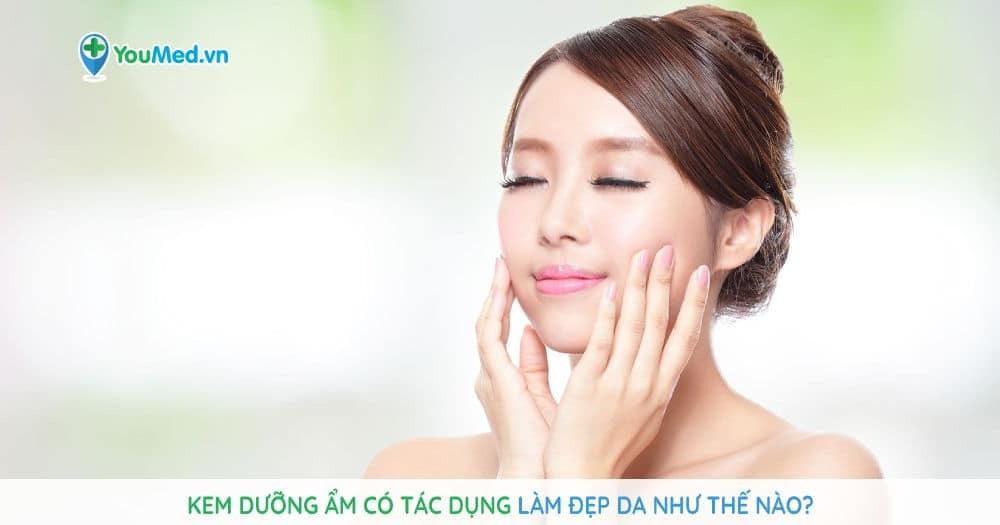 Kem dưỡng ẩm có tác dụng làm đẹp da như thế nào?