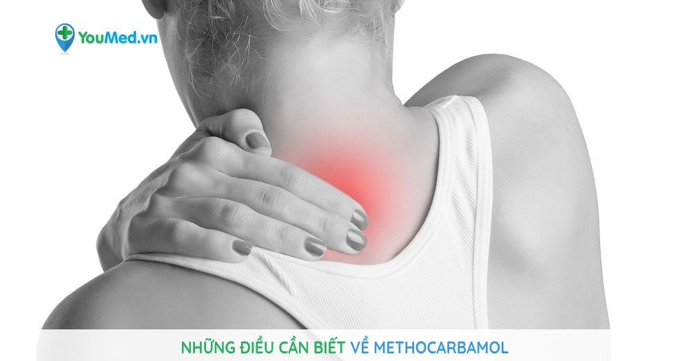 Những điều cần biết về Methocarbamol