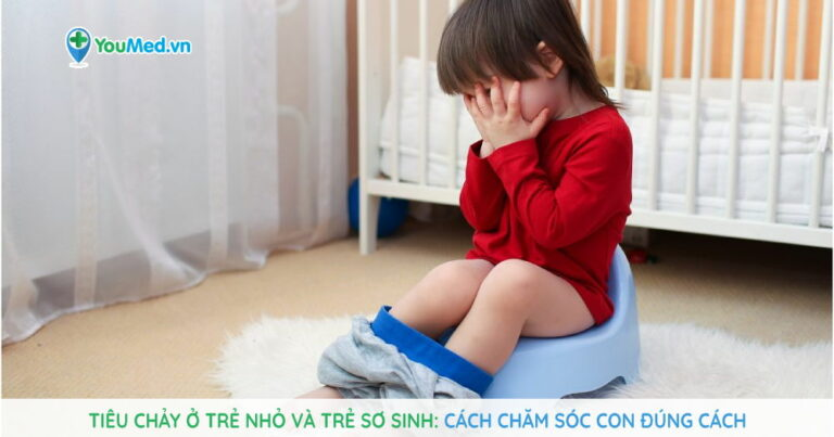 Tiêu chảy ở trẻ nhỏ và trẻ sơ sinh: Cách chăm sóc con đúng cách