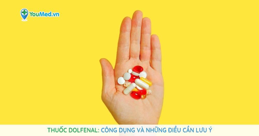 Thuốc Dolfenal: Công dụng và những điều cần lưu ý