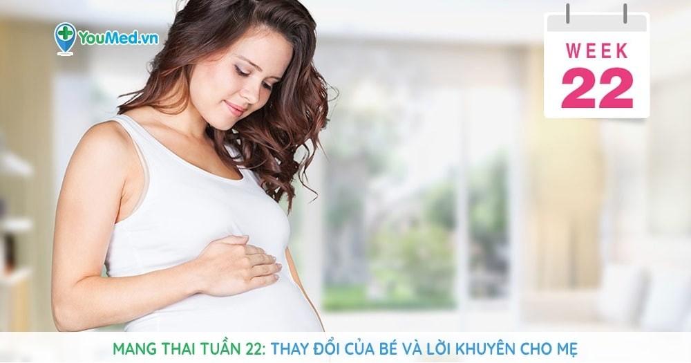 Mang thai tuần 22 - Thay đổi của bé và lời khuyên cho mẹ
