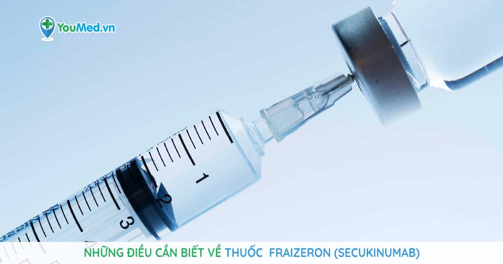 Những điều cần biết về thuốc  Fraizeron (secukinumab)