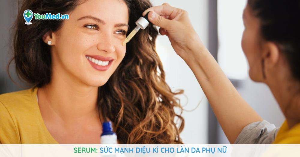 Serum: Sức mạnh diệu kì cho làn da phụ nữ
