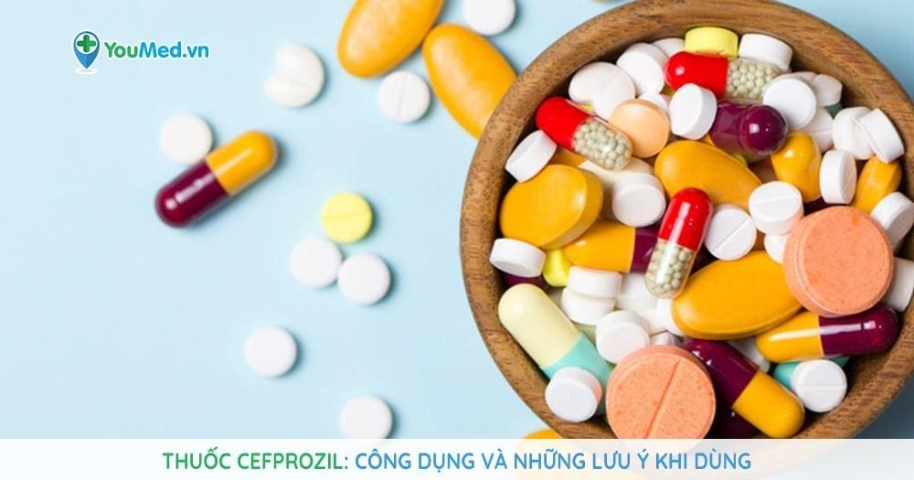 Thuốc Cefprozil - Công dụng và những lưu ý khi dùng