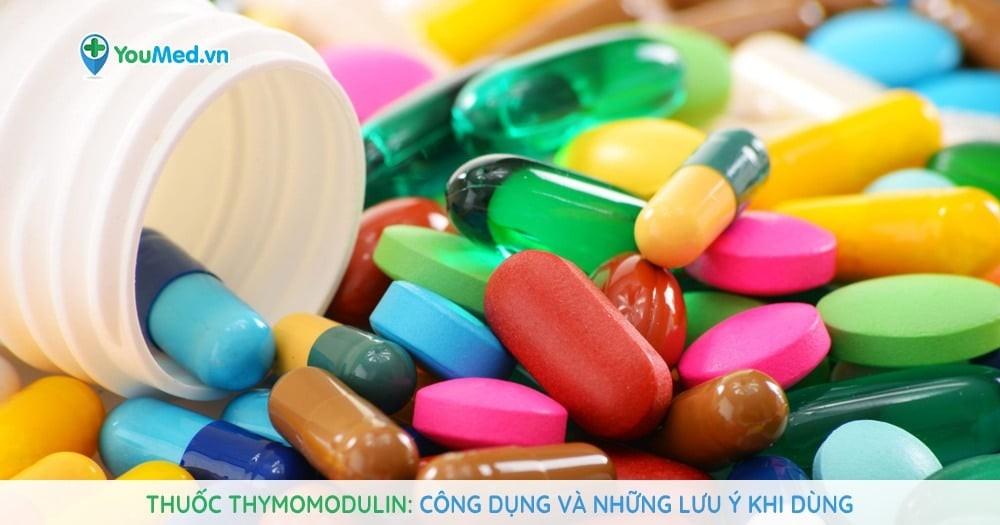Thuốc Thymomodulin - Công dụng và những lưu ý khi dùng