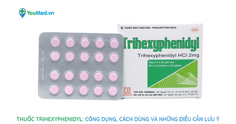 Thuốc Trihexyphenidyl công dụng, cách dùng và những điều cần lưu ý