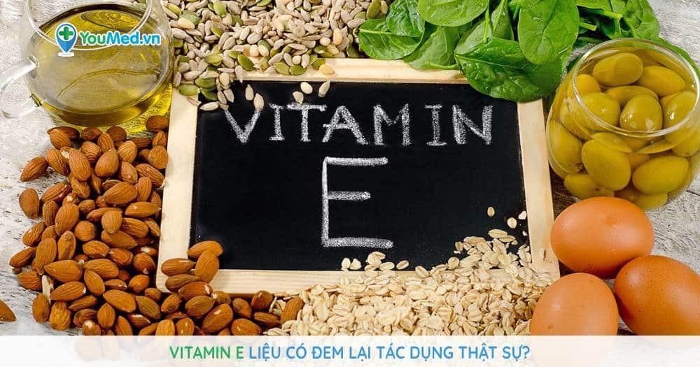 Vitamin E liệu có đem lại tác dụng thật sự?