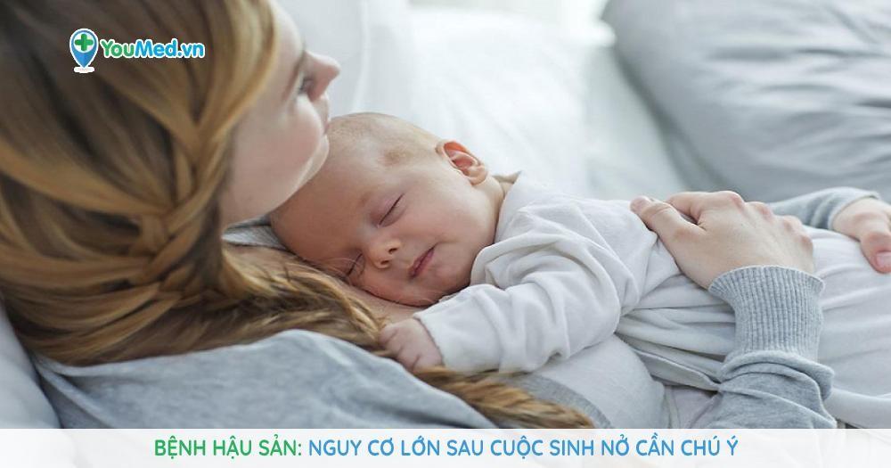 Bệnh hậu sản: Nguy cơ lớn sau cuộc sinh nở cần chú ý