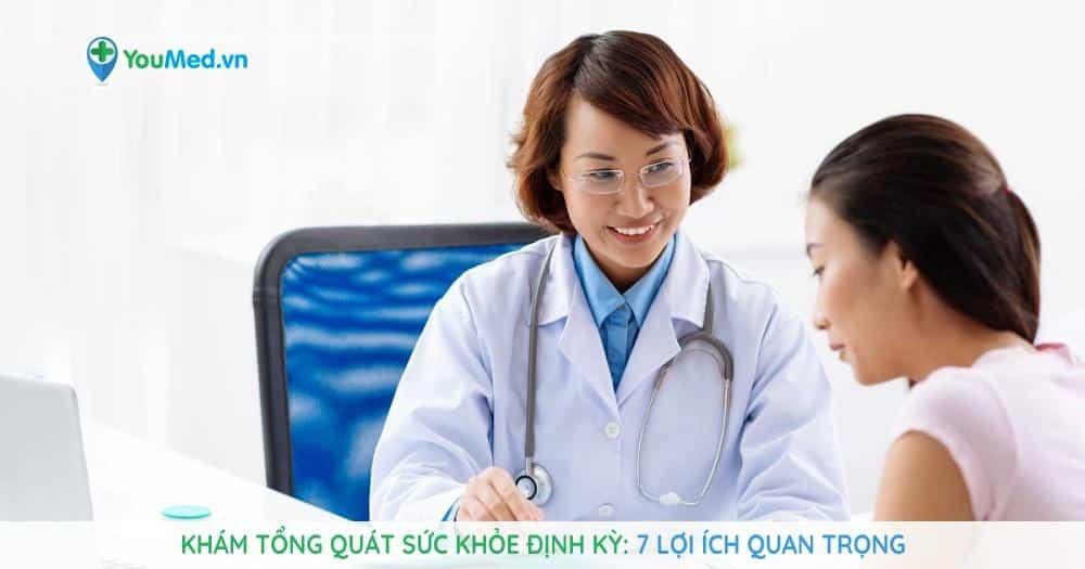 khám tổng quát sức khỏe định kỳ 7 lợi ích quan trọng