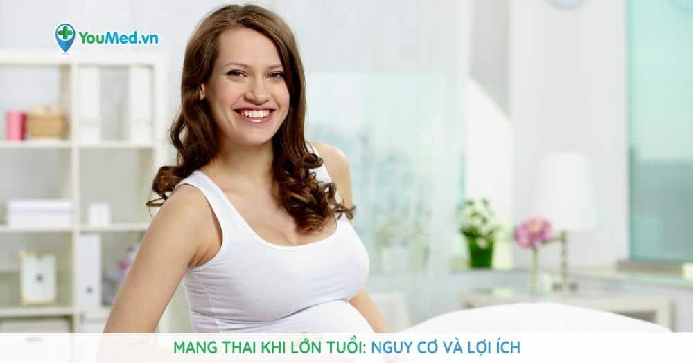 Mang thai khi lớn tuổi: Nguy cơ và lợi ích