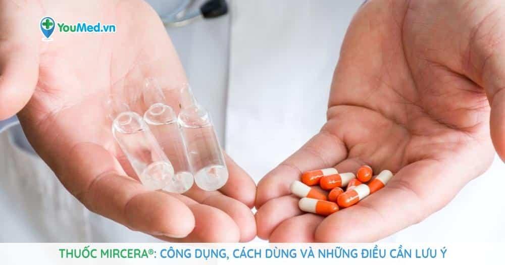 Thuốc Mircera® (methoxy polyethylene glycol epoetin beta): Công dụng, cách dùng và những điều cần lưu ý