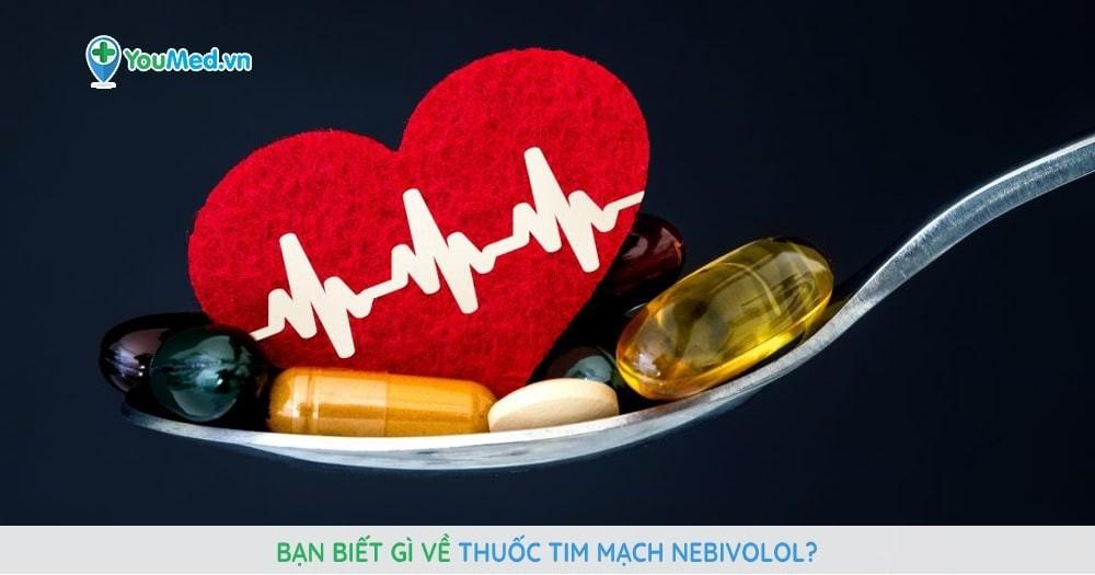Bạn biết gì về thuốc tim mạch Nebivolol?