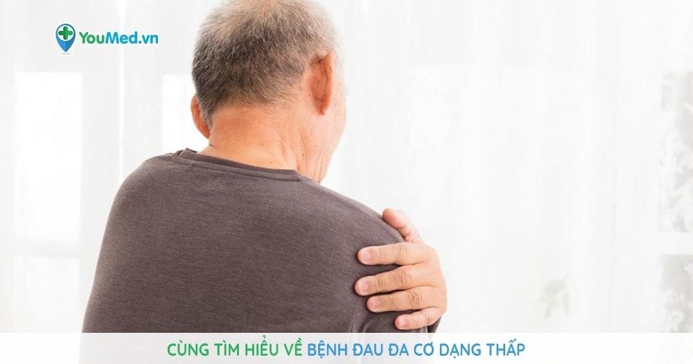 Cùng tìm hiểu về bệnh đau đa cơ dạng thấp
