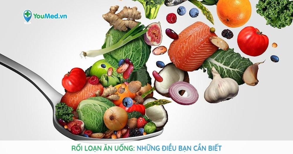 Rối loạn ăn uống: Những điều bạn cần biết