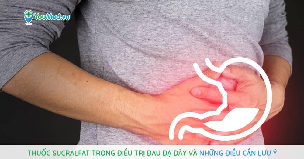 Thuốc Sucralfat trong điều trị đau dạ dày và những điều cần lưu ý