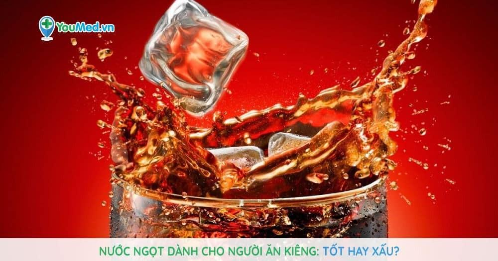 Nước ngọt dành cho người ăn kiêng: Tốt hay xấu?