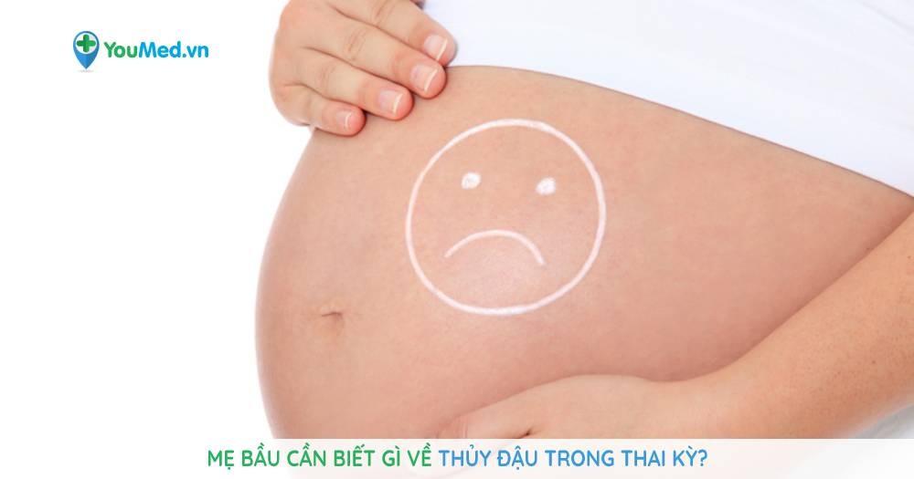 Mẹ bầu cần biết gì về thủy đậu trong thai kỳ?