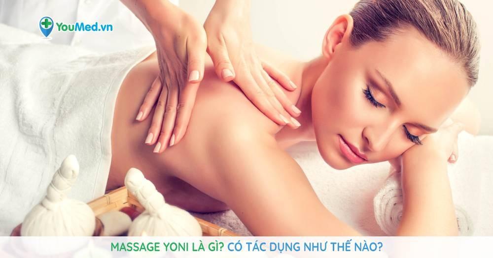 Massage yoni là gì? Có tác dụng như thế nào?