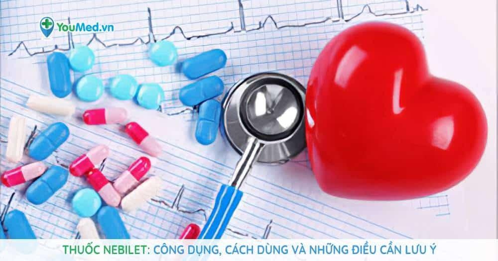 Thuốc Nebilet (Nebivolol): công dụng, cách dùng và những điều cần lưu ý