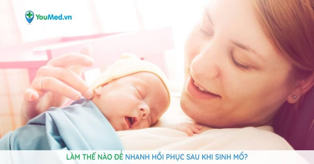 Làm thế nào để nhanh hồi phục sau khi sinh mổ?