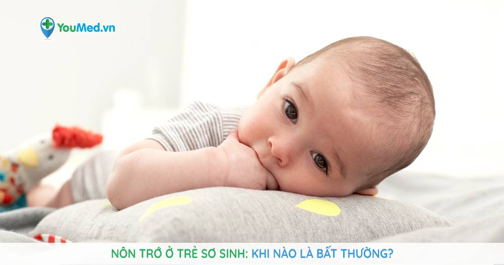 Nôn trớ ở trẻ sơ sinh: khi nào là bất thường?