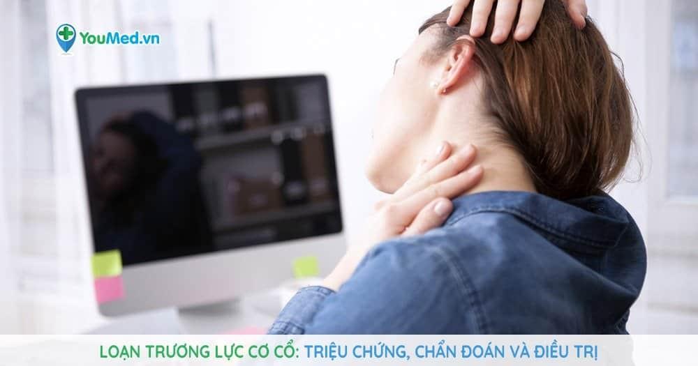 Loạn trương lực cơ cổ: triệu chứng, chẩn đoán và điều trị
