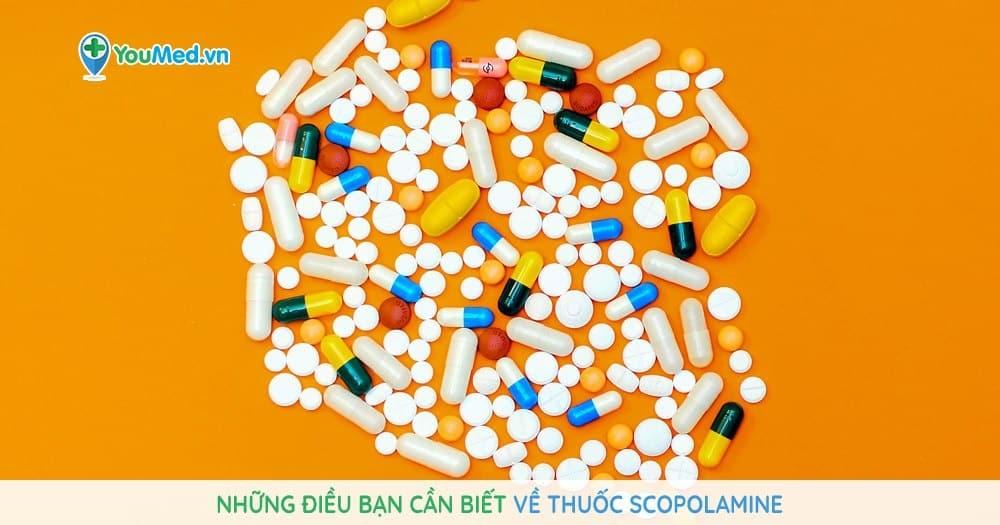 Những điều bạn cần biết về thuốc Scopolamine